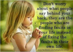 Don't worry what people say behind your back because they're insecure