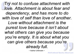 try not to confuse attachment with love author unknown