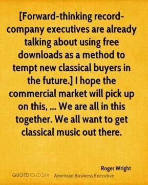 Roger Wright - [Forward-thinking record-company executives are already ...