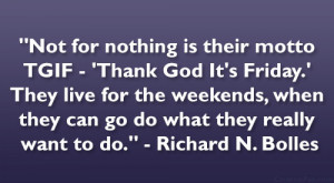 Not for nothing is their motto TGIF – 'Thank God It's Friday ...