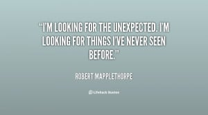 quote-Robert-Mapplethorpe-im-looking-for-the-unexpected-im-looking ...