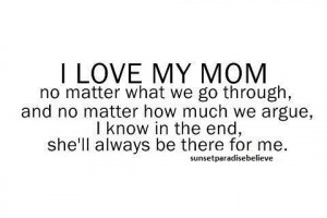 """... Know In The End, She'll Always To Be There For Me """" ~ Mother Quote"""