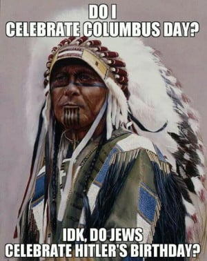 Do I celebrate columbus day IDK do jews celebrate Hitler's birthday