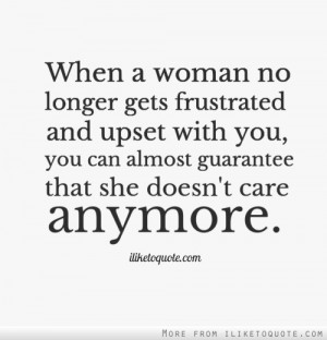 ... with you, you can almost guarantee that she doesn't care anymore