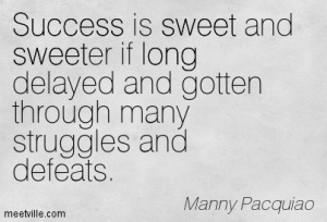 Success is sweet and sweeter if long delayed and gotten through many ...