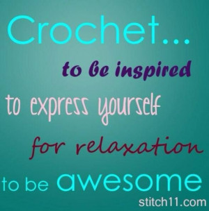 Crochet... to be inspired, to express yourself, for relaxation, to be ...