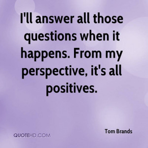 Tom Brands Quotes Tom-brands-quote-ill-answer-all-those-questions-when ...