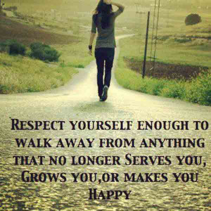 Quotes : Respect yourself enough to walk away from anything that no ...