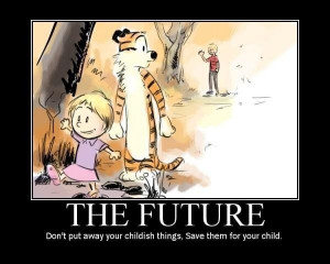 Don't put away your childish things...
