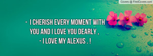 ... Moment With You And i Love You Dearly , ♥ - I Love My Alexus