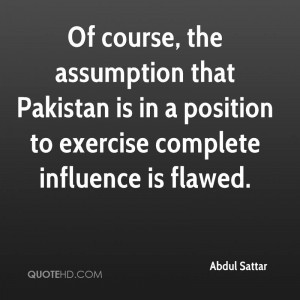 Of course, the assumption that Pakistan is in a position to exercise ...