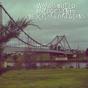 Quotes Picture: words build bridges into unexplored regions