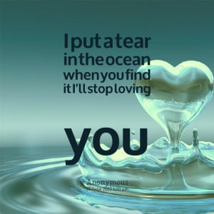 Quotes Picture: i put a tear in the ocean when you find it ill stop ...