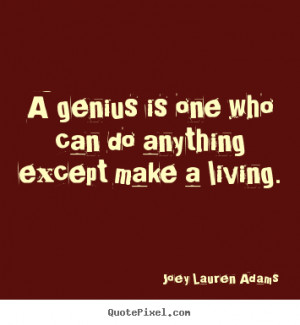 Quotes about inspirational - A genius is one who can do anything ...