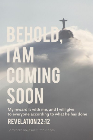 Jesus Christ IS coming back & His reward for YOU is with Him ...