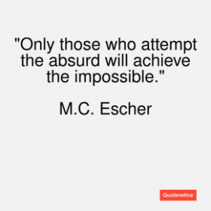escher quote only those who attemp
