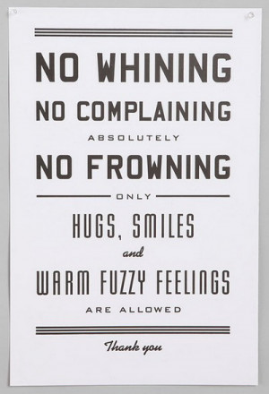 no whining no complaining no frowning only hugs smiles and warm fuzzy ...