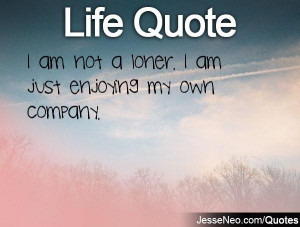 Loner Quotes I am not a loner.