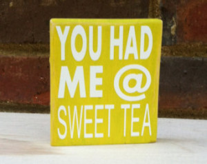 You had me at Sweet Tea Mini Distressed Southern Sayings Home Decor