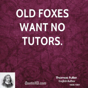 Old foxes want no tutors.