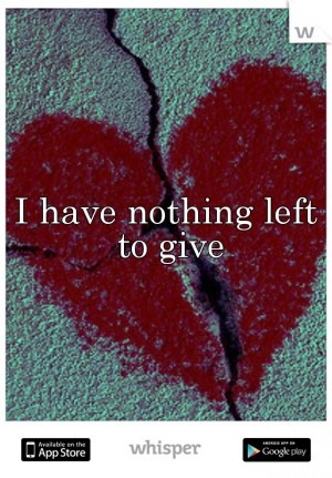 have nothing left to give