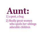 ... aunts spoil nieces aunts spoil nephews aunts easily bribed aunts