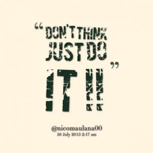 don't think just do it !! Nicko Maulana