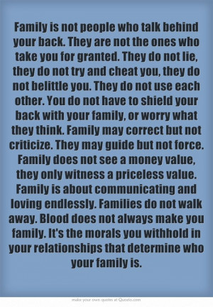 Family is not people who talk behind your back. They are not the ones ...