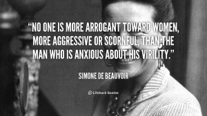 No one is more arrogant toward women, more aggressive or scornful ...
