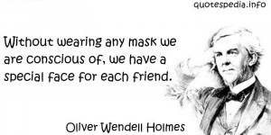 Oliver Wendell Holmes - Without wearing any mask we are conscious of ...