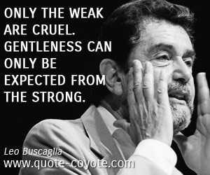 quotes - Only the weak are cruel. Gentleness can only be expected from ...