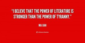 believe that the power of literature is stronger than the power of ...