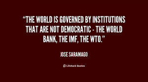 The world is governed by institutions that are not democratic - the ...
