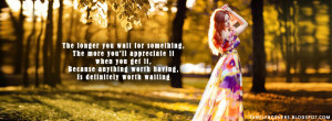 ... longer you wait for something, the more you'll - Life Quote FB Cover