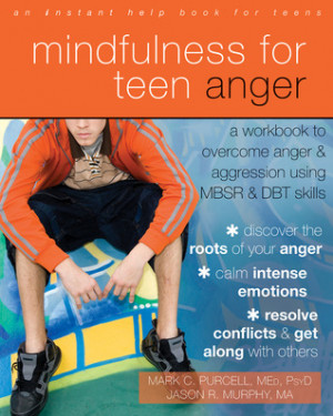 Mindfulness for Teen Anger: A Workbook to Overcome Anger and ...