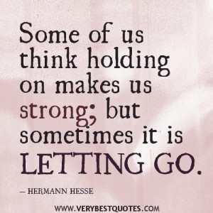 Letting go quotes some of us think holding on makes us strong but ...