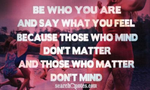 Be who you are and say what you feel confidence quote
