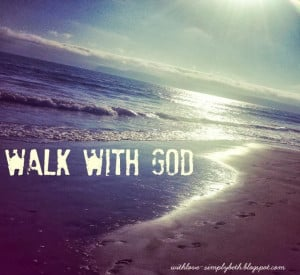 , is a God who wants to be with you. You were made to walk with God ...