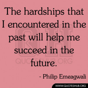 The hardships that I encountered in the past will help me succeed in ...