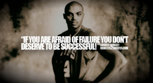 If you are afraid of failure you don't deserve to be successful!.