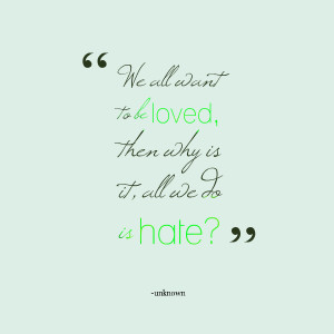 Quotes Picture: we all want to be loved, then why is it, all we do is ...