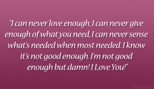 never love enough i can never give enough of what you need i can never ...