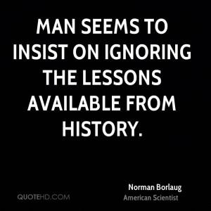 norman-borlaug-norman-borlaug-man-seems-to-insist-on-ignoring-the.jpg