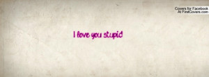 love you , Pictures , stupid. , Pictures