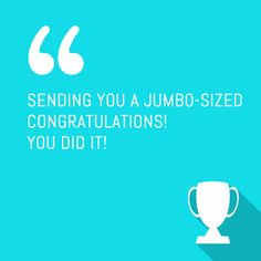you a jumbo sized congratulations you did it more you did it quotes ...