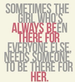 Sometimes the girl who's always been there for everyone else needs ...