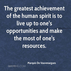 The greatest achievement of the human spirit is to live up to one's ...