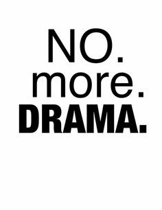 Removing the drama and the drama makers from your life will make your ...