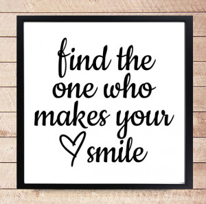 And my last Quote Print for this post is Find The One Who Makes Your ...
