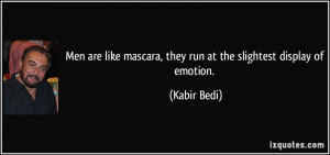 Men are like mascara, they run at the slightest display of emotion ...